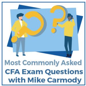 Most Commonly Asked CFA Exam Questions with Mike Carmody